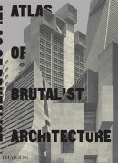 ATLAS OF BRUTALIST ARCHITECTURE - Collectif